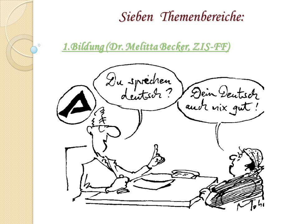 Sieben Themenbereiche: 1.Bildung (Dr. Melitta Becker, ZIS-FF) Sieben Themenbereiche: 1.Bildung (Dr.