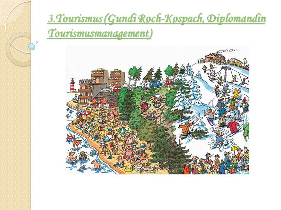 3.Tourismus (Gundi Roch-Kospach, Diplomandin Tourismusmanagement) 3.Tourismus (Gundi Roch-Kospach, Diplomandin Tourismusmanagement)