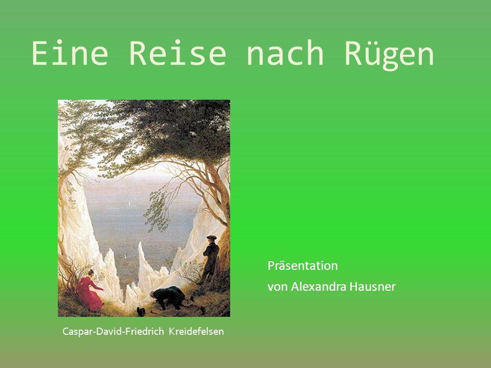 Eine Reise nach R ügen Präsentation von Alexandra Hausner Caspar-David-Friedrich Kreidefelsen