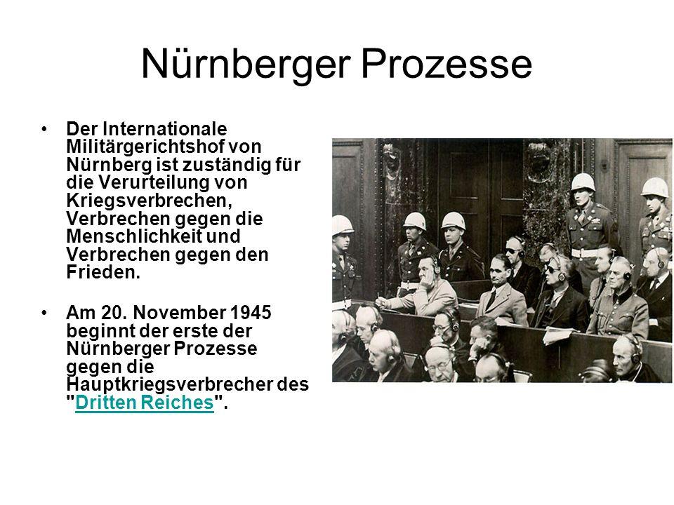 Nürnberger Prozesse Der Internationale Militärgerichtshof von Nürnberg ist zuständig für die Verurteilung von Kriegsverbrechen, Verbrechen gegen die M
