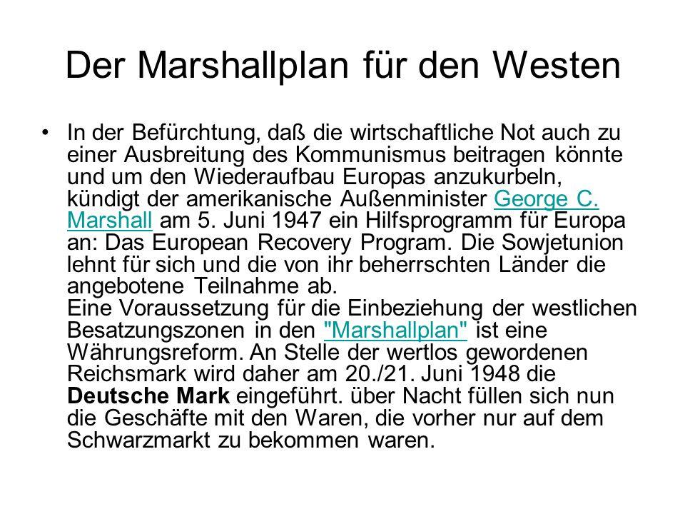 Der Marshallplan für den Westen In der Befürchtung, daß die wirtschaftliche Not auch zu einer Ausbreitung des Kommunismus beitragen könnte und um den