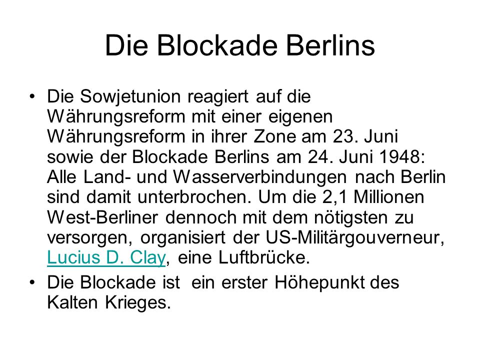 Die Blockade Berlins Die Sowjetunion reagiert auf die Währungsreform mit einer eigenen Währungsreform in ihrer Zone am 23. Juni sowie der Blockade Ber