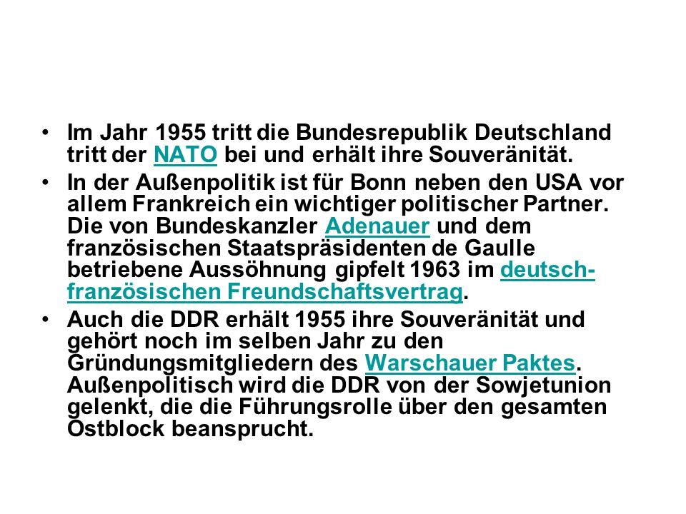 Im Jahr 1955 tritt die Bundesrepublik Deutschland tritt der NATO bei und erhält ihre Souveränität.NATO In der Außenpolitik ist für Bonn neben den USA