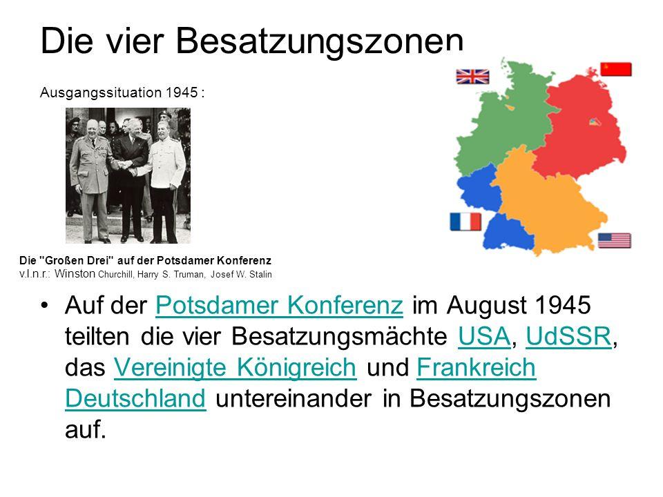 Die vier Besatzungszonen Ausgangssituation 1945 : Auf der Potsdamer Konferenz im August 1945 teilten die vier Besatzungsmächte USA, UdSSR, das Vereini
