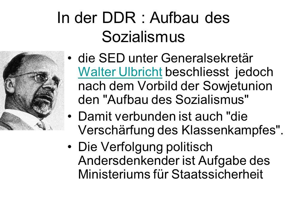 In der DDR : Aufbau des Sozialismus die SED unter Generalsekretär Walter Ulbricht beschliesst jedoch nach dem Vorbild der Sowjetunion den