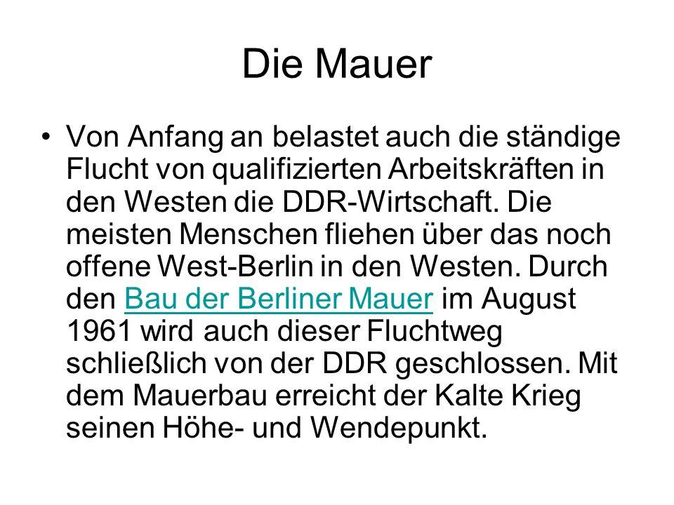 Die Mauer Von Anfang an belastet auch die ständige Flucht von qualifizierten Arbeitskräften in den Westen die DDR-Wirtschaft. Die meisten Menschen fli