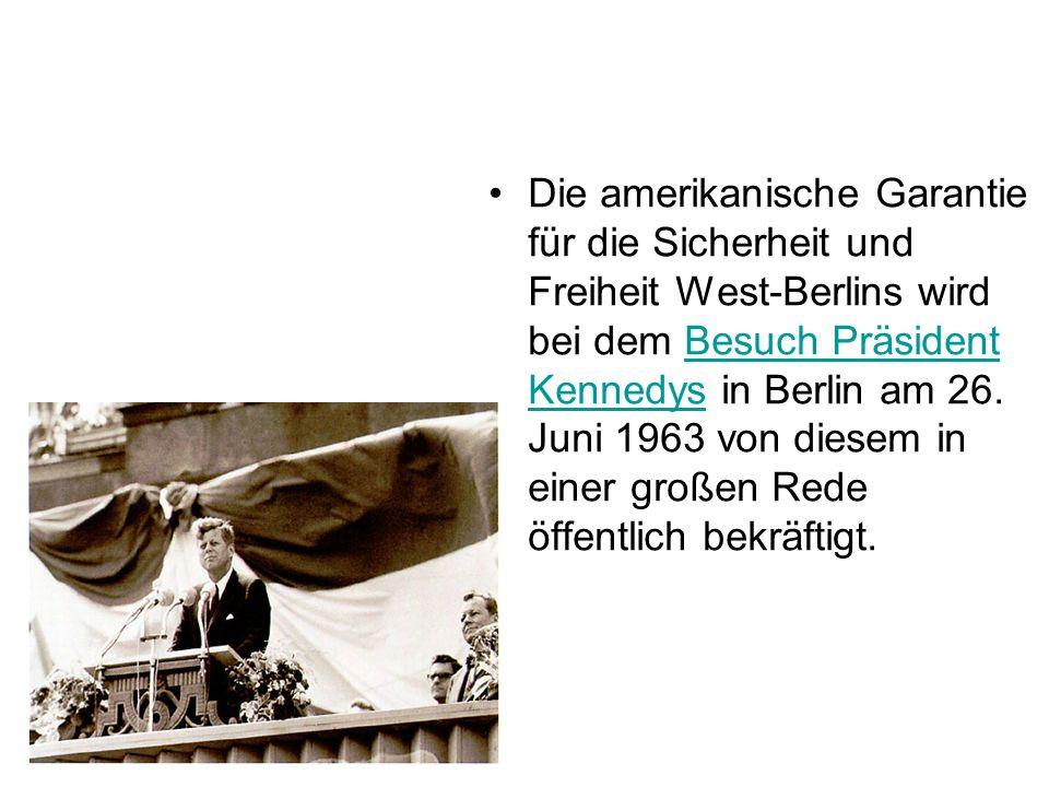 Die amerikanische Garantie für die Sicherheit und Freiheit West-Berlins wird bei dem Besuch Präsident Kennedys in Berlin am 26. Juni 1963 von diesem i