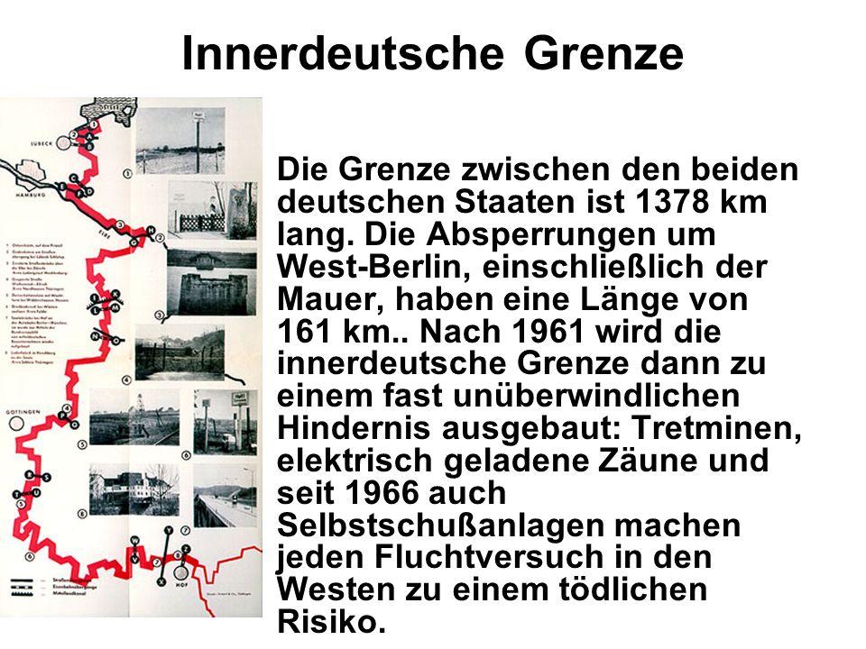 Innerdeutsche Grenze Die Grenze zwischen den beiden deutschen Staaten ist 1378 km lang. Die Absperrungen um West-Berlin, einschließlich der Mauer, hab