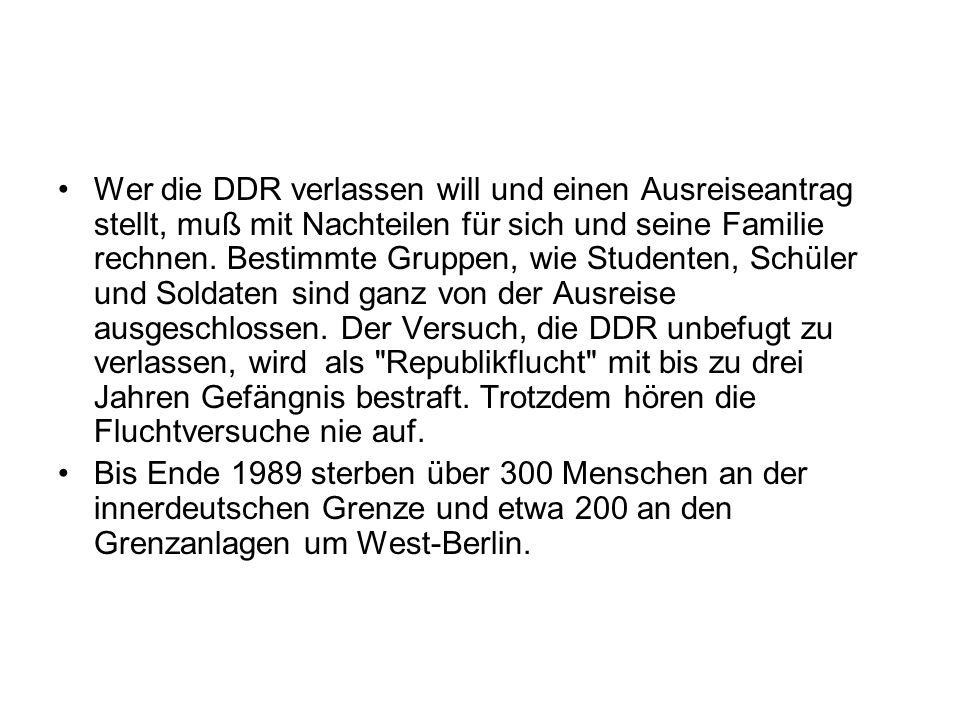 Wer die DDR verlassen will und einen Ausreiseantrag stellt, muß mit Nachteilen für sich und seine Familie rechnen. Bestimmte Gruppen, wie Studenten, S