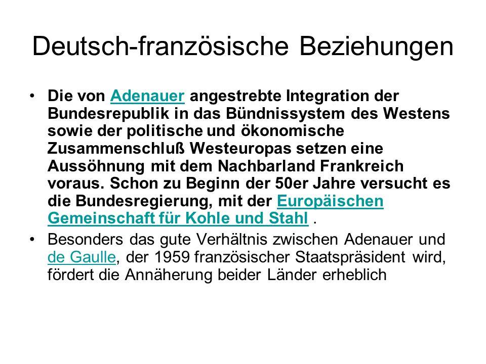 Deutsch-französische Beziehungen Die von Adenauer angestrebte Integration der Bundesrepublik in das Bündnissystem des Westens sowie der politische und