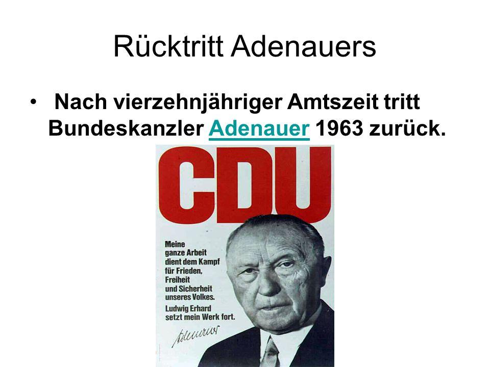 Rücktritt Adenauers Nach vierzehnjähriger Amtszeit tritt Bundeskanzler Adenauer 1963 zurück.Adenauer