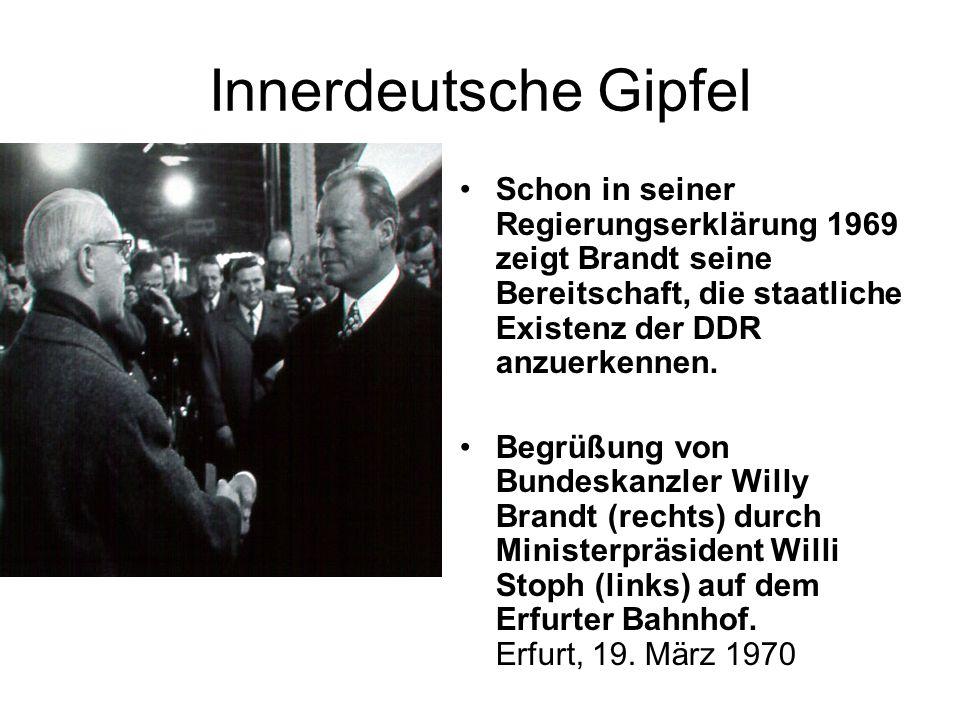 Innerdeutsche Gipfel Schon in seiner Regierungserklärung 1969 zeigt Brandt seine Bereitschaft, die staatliche Existenz der DDR anzuerkennen. Begrüßung