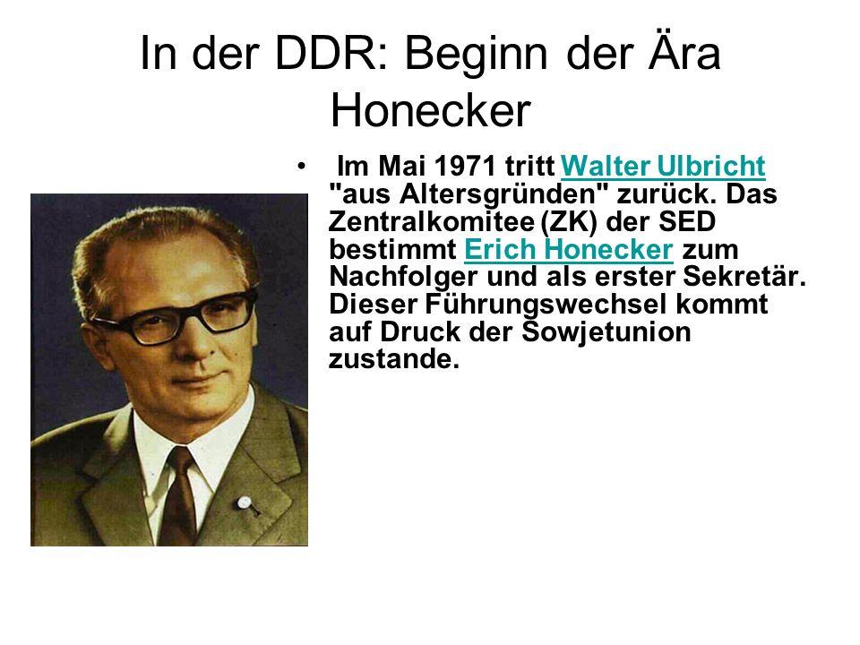 In der DDR: Beginn der Ära Honecker Im Mai 1971 tritt Walter Ulbricht