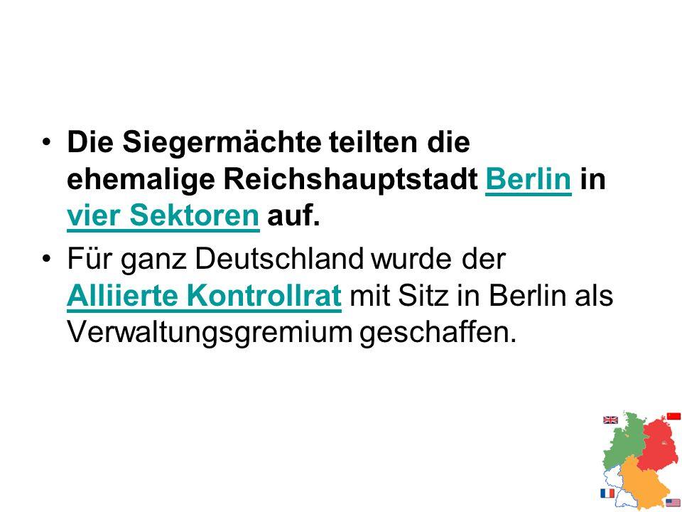 Die Siegermächte teilten die ehemalige Reichshauptstadt Berlin in vier Sektoren auf.Berlin vier Sektoren Für ganz Deutschland wurde der Alliierte Kont
