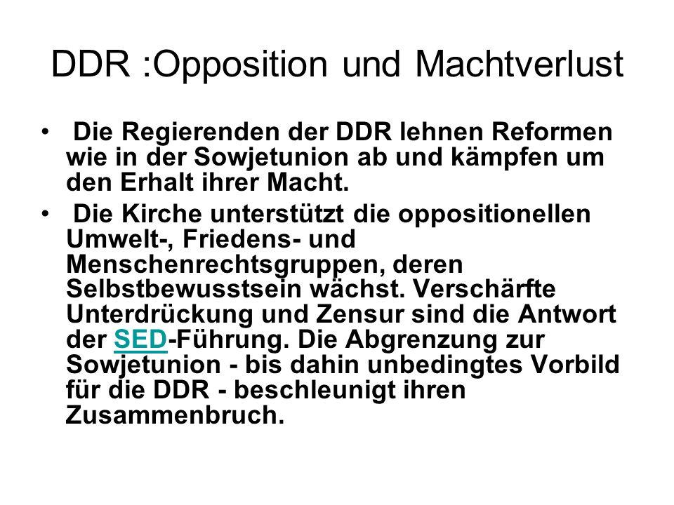 DDR :Opposition und Machtverlust Die Regierenden der DDR lehnen Reformen wie in der Sowjetunion ab und kämpfen um den Erhalt ihrer Macht. Die Kirche u
