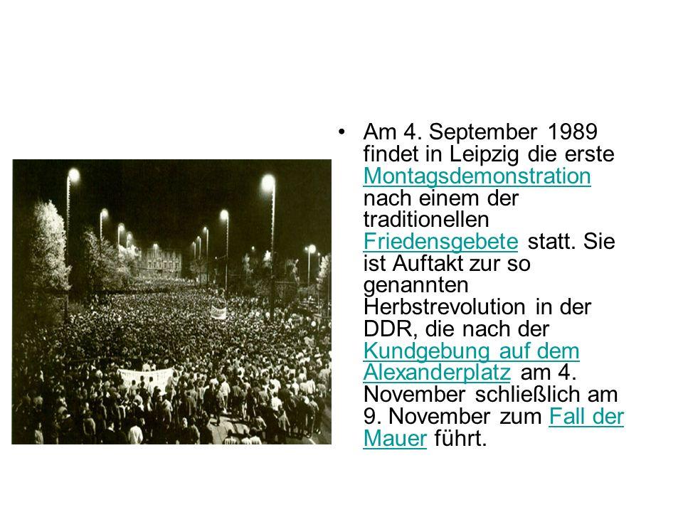 Am 4. September 1989 findet in Leipzig die erste Montagsdemonstration nach einem der traditionellen Friedensgebete statt. Sie ist Auftakt zur so genan