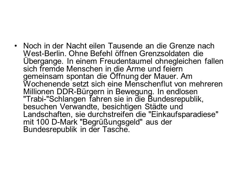 Noch in der Nacht eilen Tausende an die Grenze nach West-Berlin. Ohne Befehl öffnen Grenzsoldaten die Übergange. In einem Freudentaumel ohnegleichen f