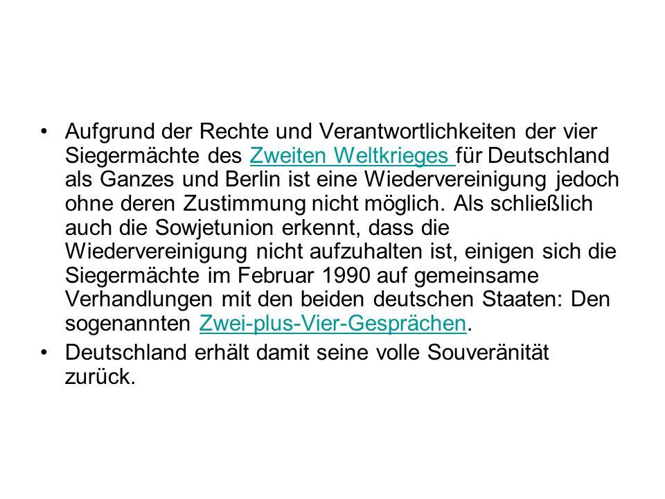 Aufgrund der Rechte und Verantwortlichkeiten der vier Siegermächte des Zweiten Weltkrieges für Deutschland als Ganzes und Berlin ist eine Wiederverein