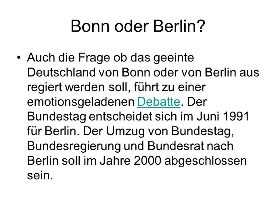 Bonn oder Berlin? Auch die Frage ob das geeinte Deutschland von Bonn oder von Berlin aus regiert werden soll, führt zu einer emotionsgeladenen Debatte