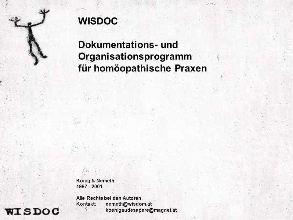 WISDOC Dokumentations- und Organisationsprogramm für homöopathische Praxen König & Nemeth 1997 - 2001 Alle Rechte bei den Autoren Kontakt: nemeth@wisdom.at koenigaudesapere@magnet.at