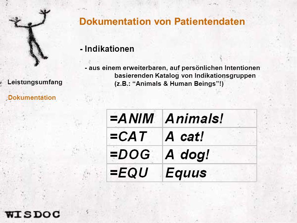 Dokumentation von Patientendaten Leistungsumfang - Indikationen Dokumentation - aus einem erweiterbaren, auf persönlichen Intentionen basierenden Katalog von Indikationsgruppen (z.B.: Animals & Human Beings!)