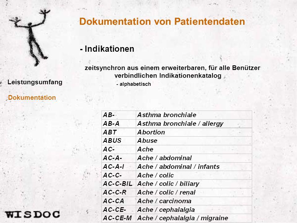 Dokumentation von Patientendaten Leistungsumfang - Indikationen Dokumentation zeitsynchron aus einem erweiterbaren, für alle Benützer verbindlichen Indikationenkatalog - alphabetisch