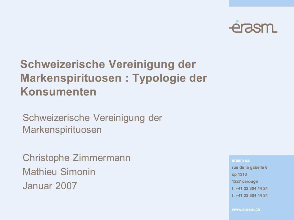 Schweizerische Vereinigung der Markenspirituosen : Typologie der Konsumenten Schweizerische Vereinigung der Markenspirituosen Christophe Zimmermann Ma