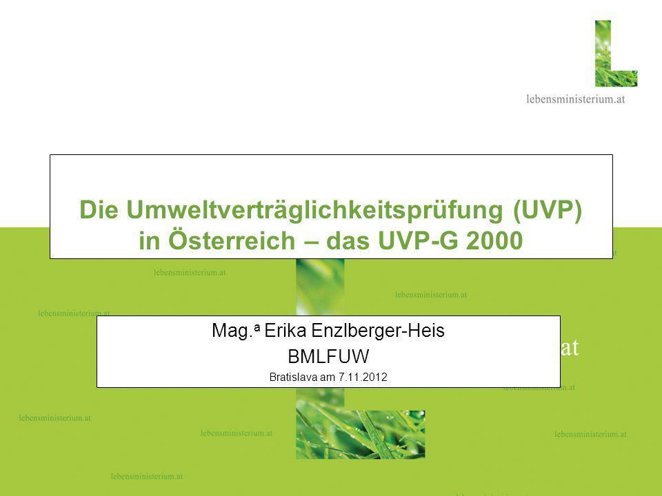 Seite 124.02.2014 Die Umweltverträglichkeitsprüfung (UVP) in Österreich – das UVP-G 2000 Mag. a Erika Enzlberger-Heis BMLFUW Bratislava am 7.11.2012