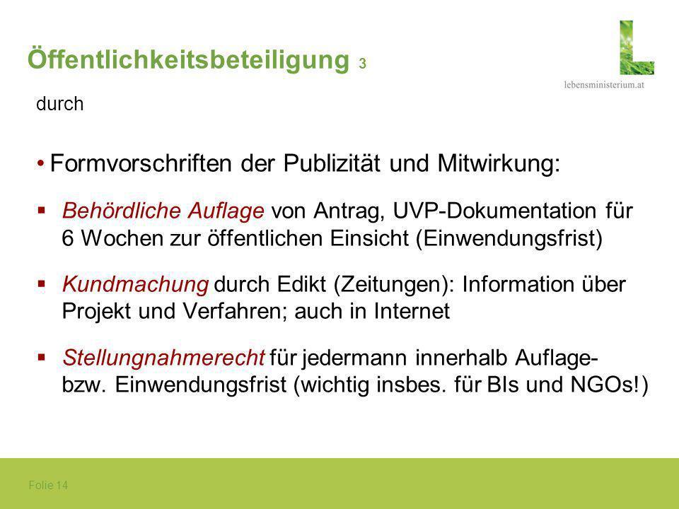 Folie 14 Öffentlichkeitsbeteiligung 3 durch Formvorschriften der Publizität und Mitwirkung: Behördliche Auflage von Antrag, UVP-Dokumentation für 6 Wo