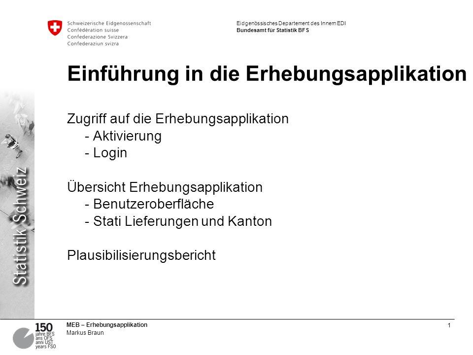 1 MEB – Erhebungsapplikation Markus Braun Eidgenössisches Departement des Innern EDI Bundesamt für Statistik BFS Einführung in die Erhebungsapplikatio