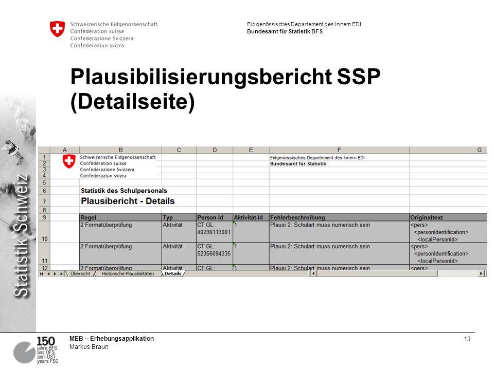 13 MEB – Erhebungsapplikation Markus Braun Eidgenössisches Departement des Innern EDI Bundesamt für Statistik BFS Plausibilisierungsbericht SSP (Detailseite)