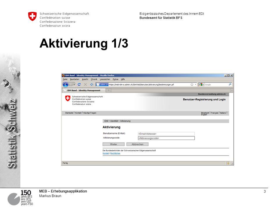 3 MEB – Erhebungsapplikation Markus Braun Eidgenössisches Departement des Innern EDI Bundesamt für Statistik BFS Aktivierung 1/3