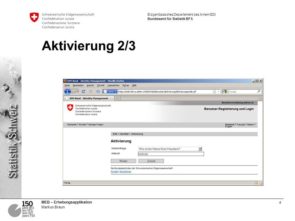 4 MEB – Erhebungsapplikation Markus Braun Eidgenössisches Departement des Innern EDI Bundesamt für Statistik BFS Aktivierung 2/3