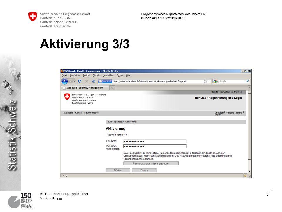 5 MEB – Erhebungsapplikation Markus Braun Eidgenössisches Departement des Innern EDI Bundesamt für Statistik BFS Aktivierung 3/3