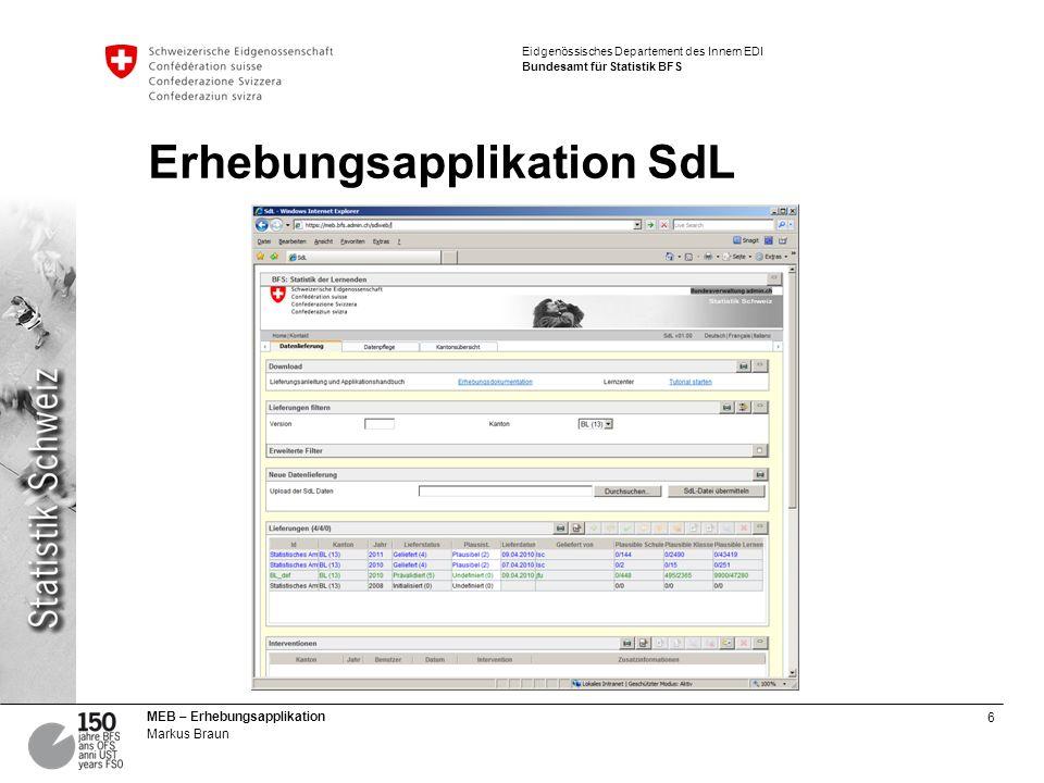 6 MEB – Erhebungsapplikation Markus Braun Eidgenössisches Departement des Innern EDI Bundesamt für Statistik BFS Erhebungsapplikation SdL