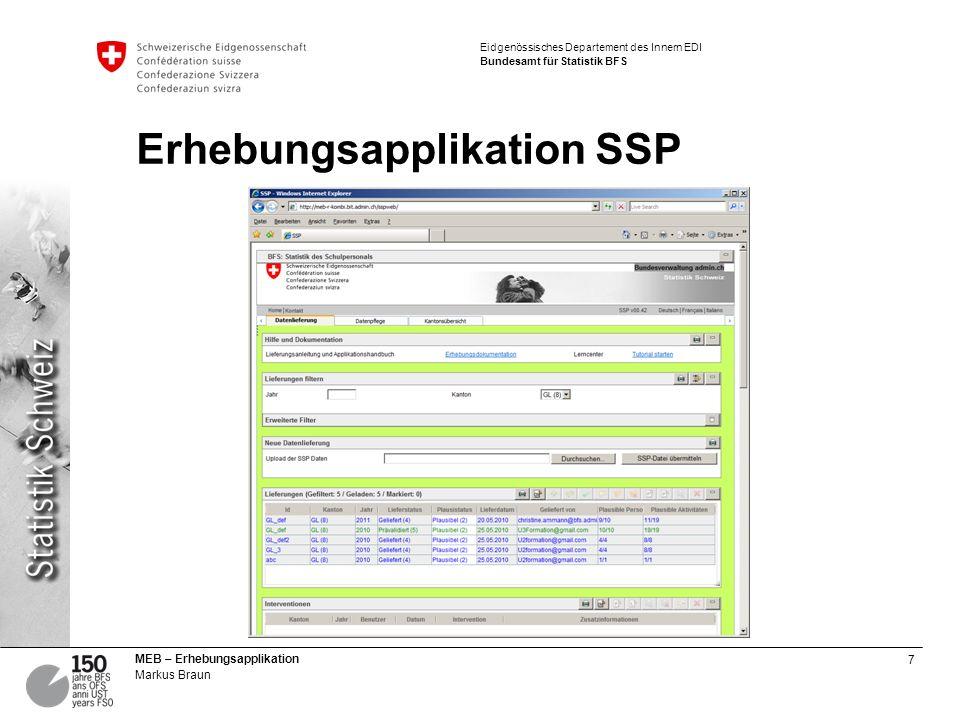 7 MEB – Erhebungsapplikation Markus Braun Eidgenössisches Departement des Innern EDI Bundesamt für Statistik BFS Erhebungsapplikation SSP