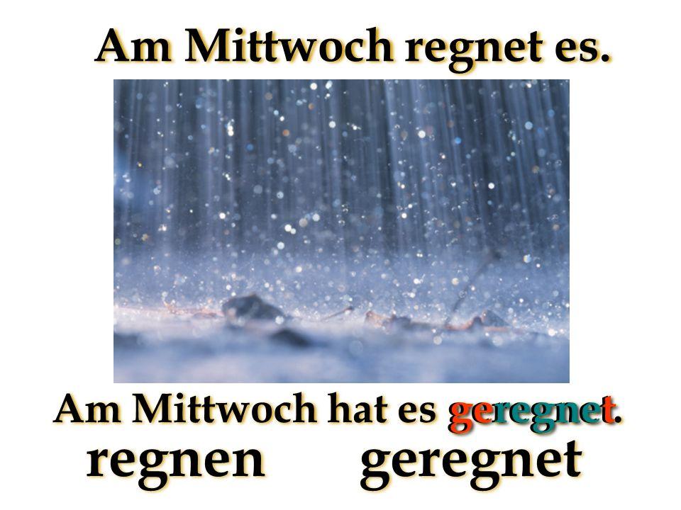 regnengeregnet Am Mittwoch regnet es. Am Mittwoch hat es geregnet. geregnet