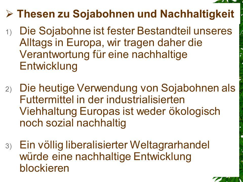 Thesen zu Sojabohnen und Nachhaltigkeit 1) Die Sojabohne ist fester Bestandteil unseres Alltags in Europa, wir tragen daher die Verantwortung für eine
