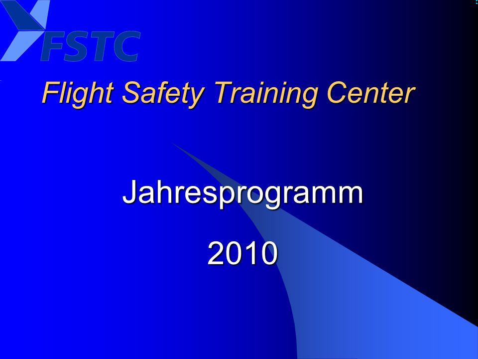 05.12.2009 FSTC Flight Safety Training Center Weitere Informationen Anmeldung Auf einfachen Erstkontakt per Telefon, Fax oder Email werden detaillierte Unterlagen zugesandt und besprochen.