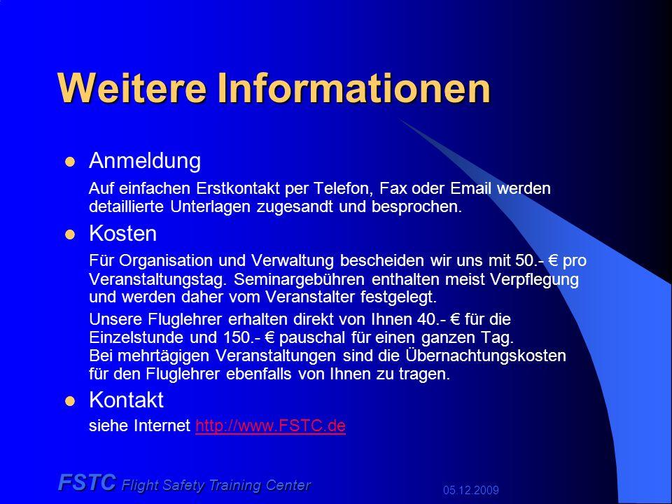 05.12.2009 FSTC Flight Safety Training Center Seminare In Zusammenarbeit mit der AOPA oder direkt mit Vereinen und / oder geeigneten Veranstaltern moderieren wir gerne Seminare zu den Themen: Flugvorbereitung VFR und IFR mit Jeppesen-Software Wetter-Selbstbriefing im In- und Ausland VFR und IFR mit und ohne PC_Met-Abonnement.