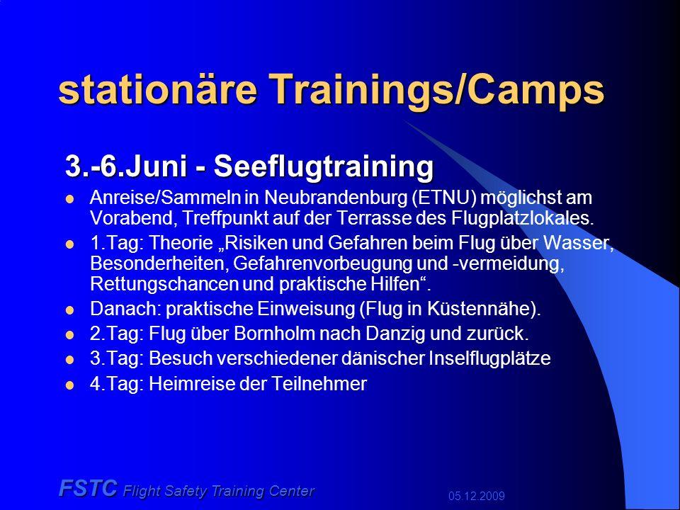 05.12.2009 FSTC Flight Safety Training Center stationäre Trainings/Camps 3.-6.Juni - Seeflugtraining Anreise/Sammeln in Neubrandenburg (ETNU) möglichst am Vorabend, Treffpunkt auf der Terrasse des Flugplatzlokales.