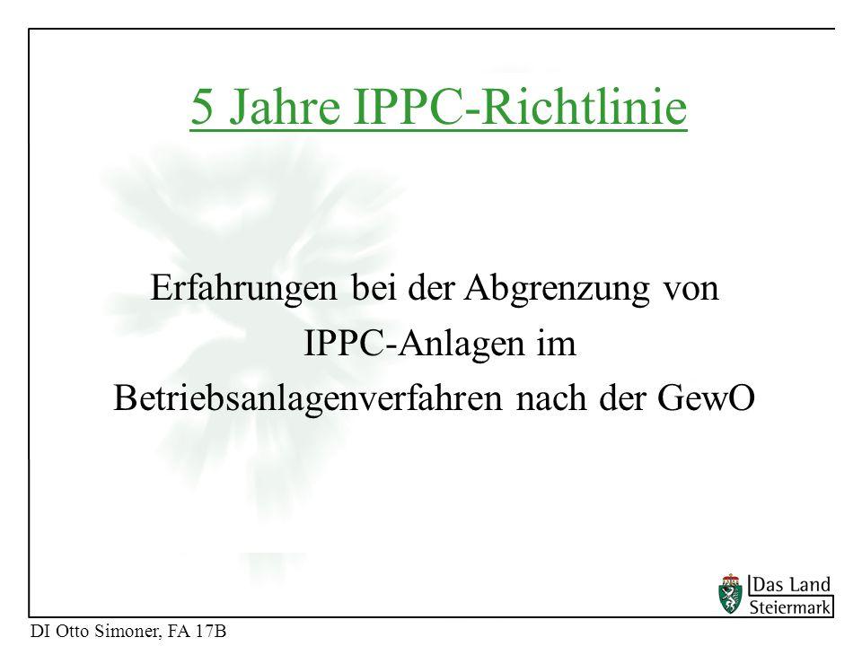 DI Otto Simoner, FA 17B 5 Jahre IPPC-Richtlinie Erfahrungen bei der Abgrenzung von IPPC-Anlagen im Betriebsanlagenverfahren nach der GewO DI Otto Simo