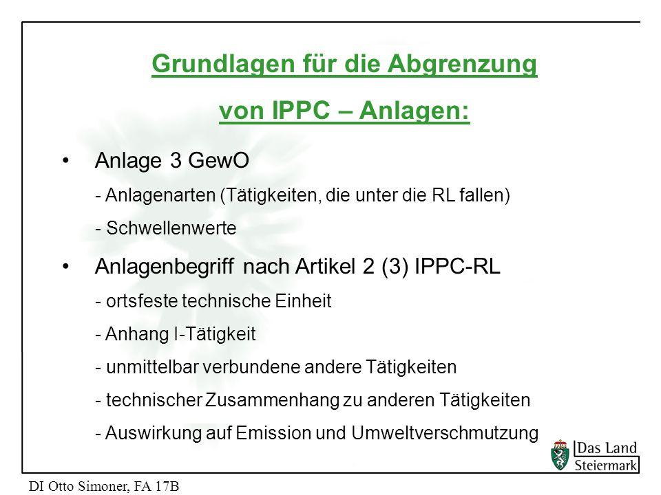 Grundlagen für die Abgrenzung von IPPC – Anlagen: Anlage 3 GewO - Anlagenarten (Tätigkeiten, die unter die RL fallen) - Schwellenwerte Anlagenbegriff