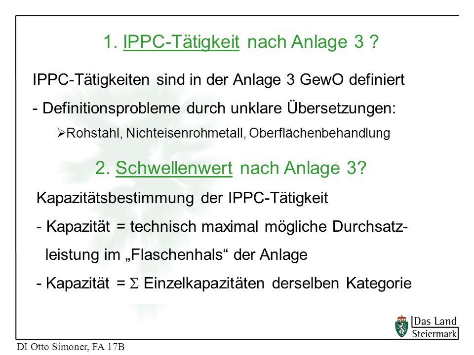 DI Otto Simoner, FA 17B 1. IPPC-Tätigkeit nach Anlage 3 ? IPPC-Tätigkeiten sind in der Anlage 3 GewO definiert - Definitionsprobleme durch unklare Übe