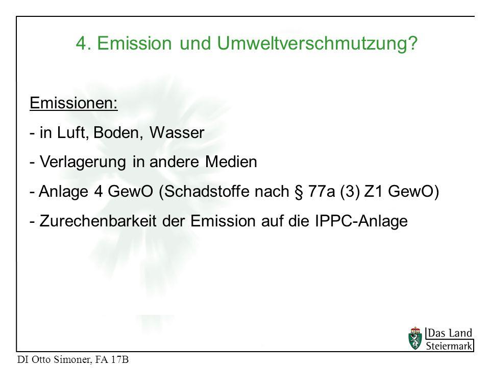 DI Otto Simoner, FA 17B 4. Emission und Umweltverschmutzung? Emissionen: - in Luft, Boden, Wasser - Verlagerung in andere Medien - Anlage 4 GewO (Scha