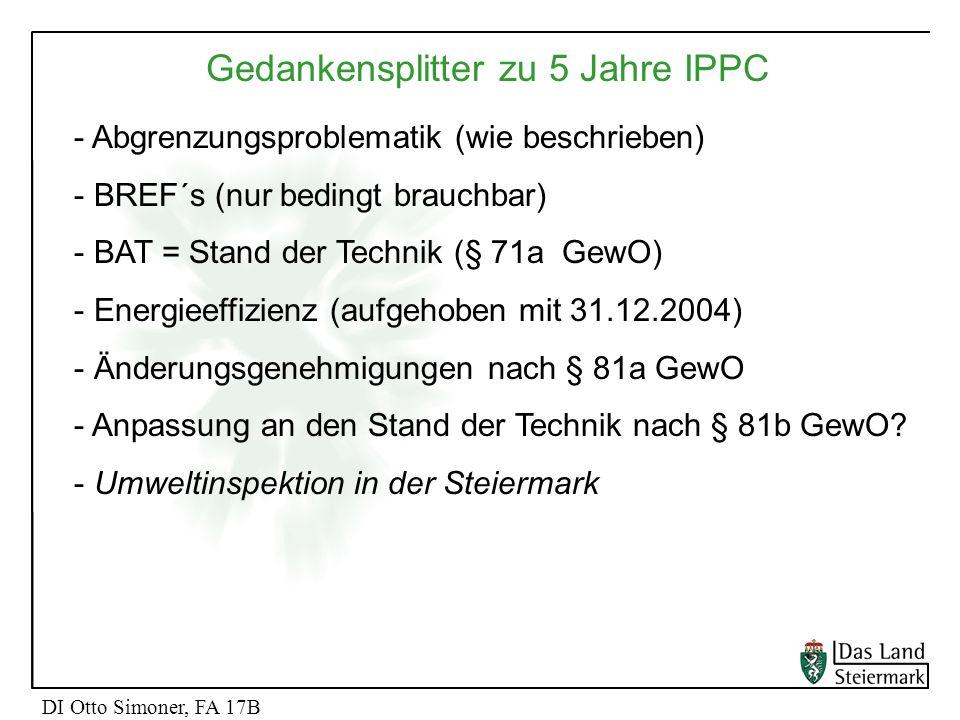 DI Otto Simoner, FA 17B Gedankensplitter zu 5 Jahre IPPC - Abgrenzungsproblematik (wie beschrieben) - BREF´s (nur bedingt brauchbar) - BAT = Stand der