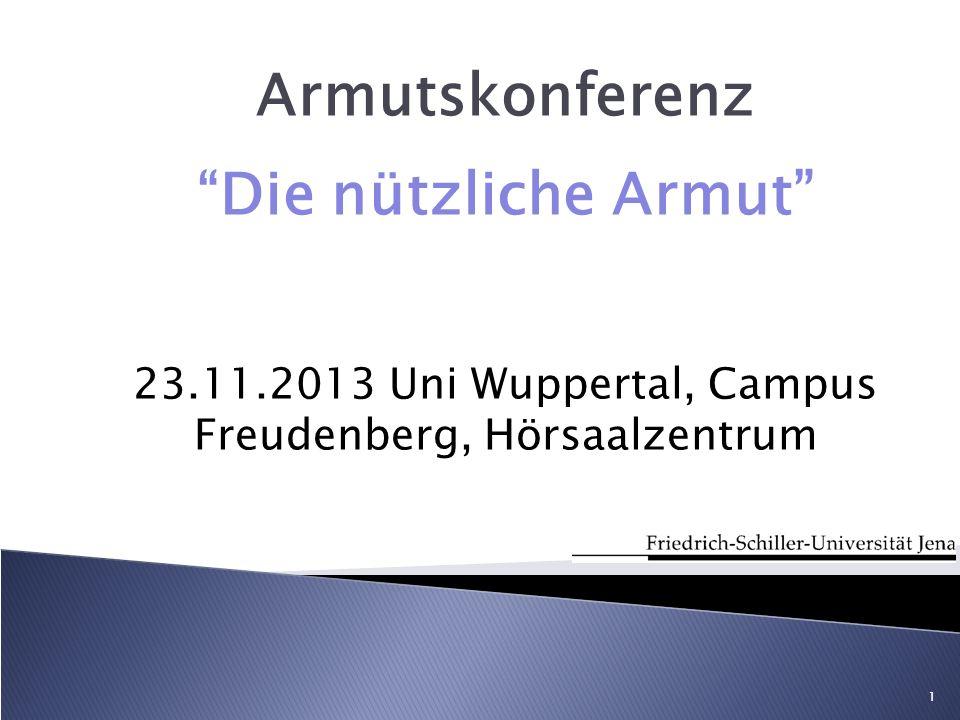 Armutskonferenz Die nützliche Armut 23.11.2013 Uni Wuppertal, Campus Freudenberg, Hörsaalzentrum 1
