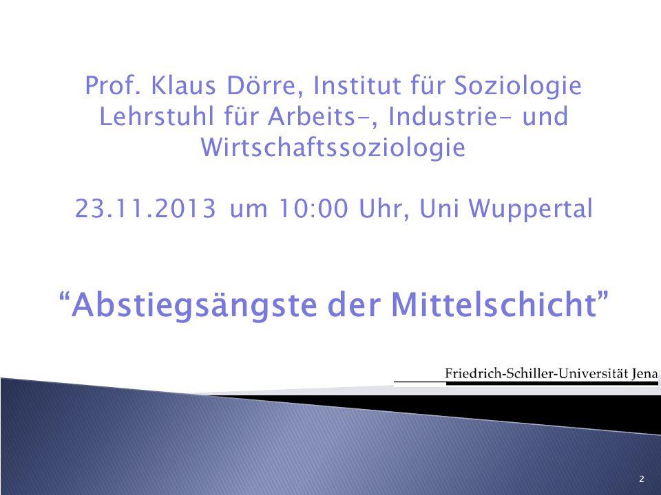 Prof. Klaus Dörre, Institut für Soziologie Lehrstuhl für Arbeits-, Industrie- und Wirtschaftssoziologie 23.11.2013 um 10:00 Uhr, Uni Wuppertal Abstieg