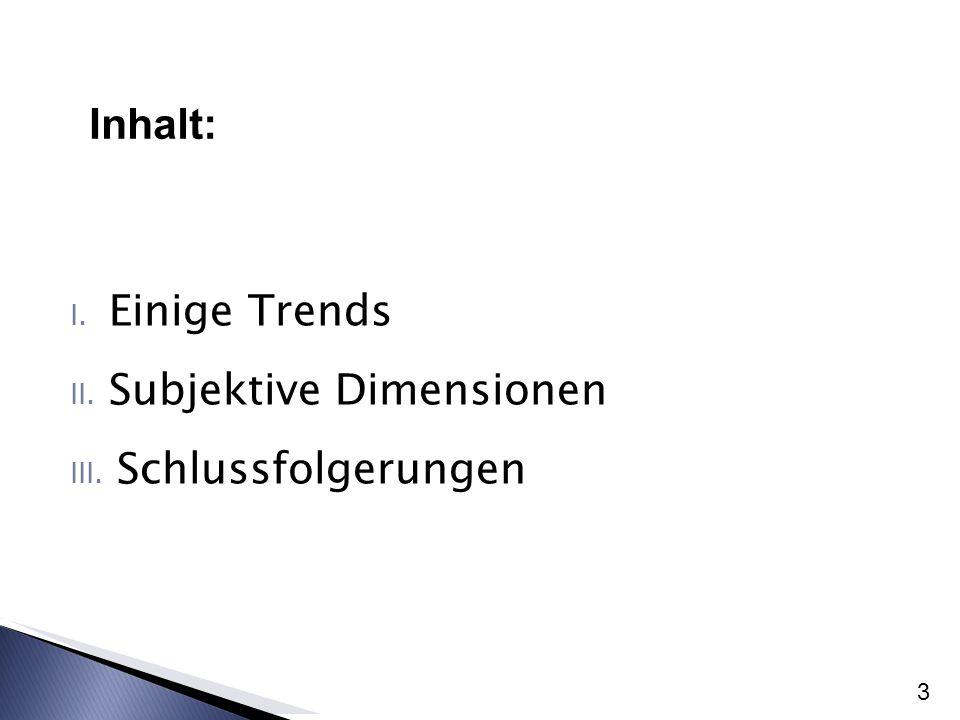 I. Einige Trends II. Subjektive Dimensionen III. Schlussfolgerungen 3 Inhalt: