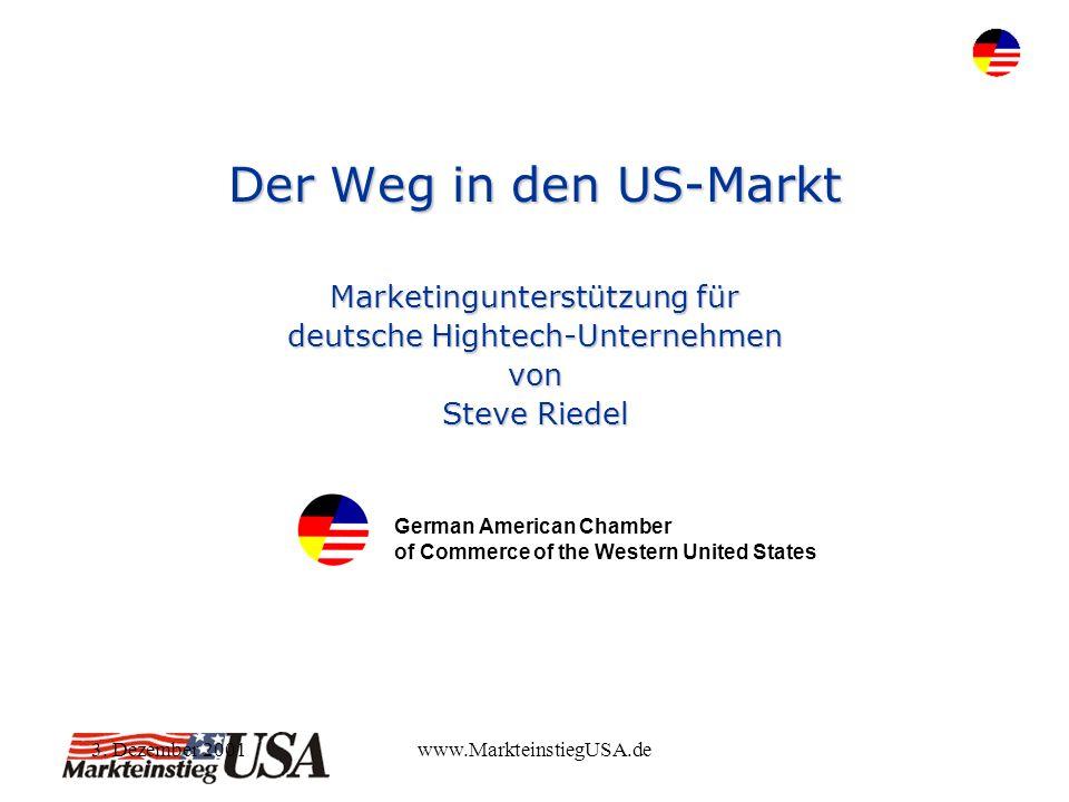 3. Dezember 2001www.MarkteinstiegUSA.de Der Weg in den US-Markt Marketingunterstützung für deutsche Hightech-Unternehmen von Steve Riedel German Ameri